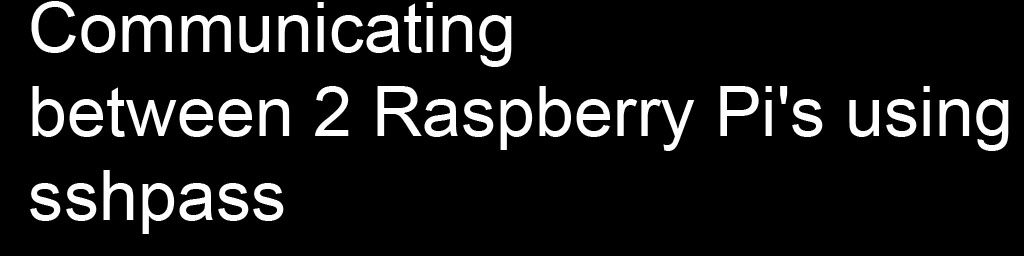 Communicating between 2 Raspberry Pi's using sshpass