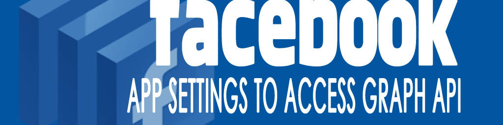 Facebook App settings to access its Graph API