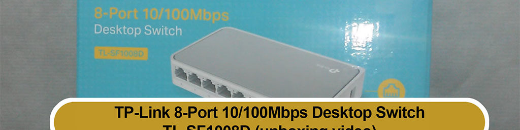 Short introduction to the TP-Link 8-port 10/100Mbps desktop switch